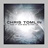 And If Our God Is for Us… von Chris Tomlin