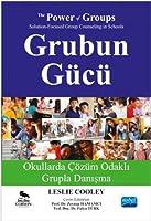 GRUBUN GÜCÜ Okullarda Cözüm Odakli Grupla Danisma - THE POWER OF GROUPS Solution-Focused Group Counseling in Schools