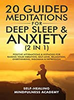 20 Guided Meditations For Deep Sleep & Anxiety (2 in 1): Positive Affirmations & Hypnosis For Raising Your Vibration, Self-Love, Relaxation, Overthinking, Insomnia & Depression