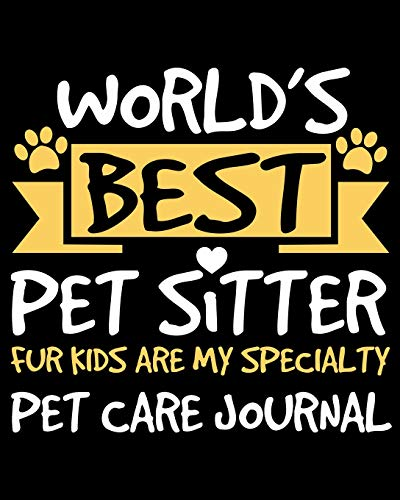 World's Best Pet Sitter Fur Kids Are My Specialty Pet Care Journal: Pet Health Medical Tracker (Expenses, Wellness Planner, Appointments and Vaccination Charts for Pets)
