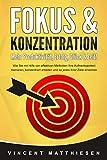 FOKUS & KONZENTRATION - Mehr Produktivität, Erfolg, Glück & Zeit!: Wie Sie mit Hilfe von...