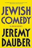 Jewish Comedy: A Serious History - Jeremy (Columbia University) Dauber