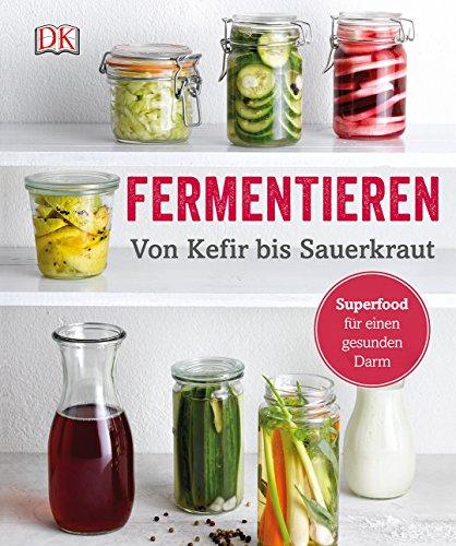 Fermentieren: Von Kefir bis Sauerkraut