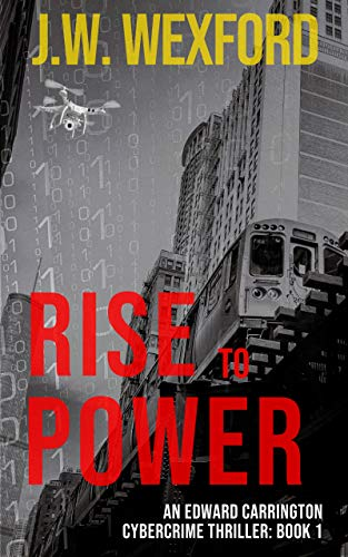 RISE TO POWER: An Edward Carrington Cybercrime Thriller, Book 1 (Edward Carrington Cybercrime Thrillers) (English Edition)