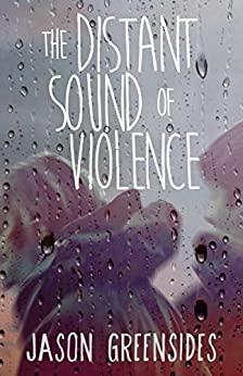 The Distant Sound of Violence by [Jason Greensides]