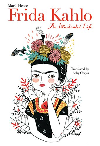 Frida Kahlo: An Illustrated Life