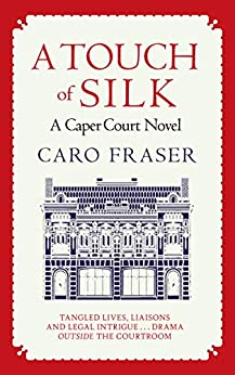 A Touch of Silk: Drama in and out of the courtroom (Caper Court Book 9) by [Caro Fraser]