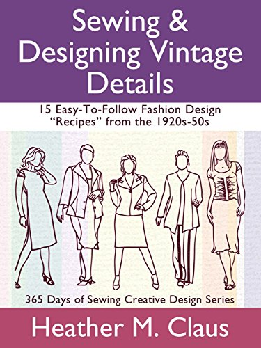 Sewing Designing Vintage Details Book 1 15 Easy To Follow Fashion Design Recipes From The 1920s 50s Creative Design 3 Kindle Edition By Claus Heather Crafts Hobbies Home Kindle Ebooks Amazon Com
