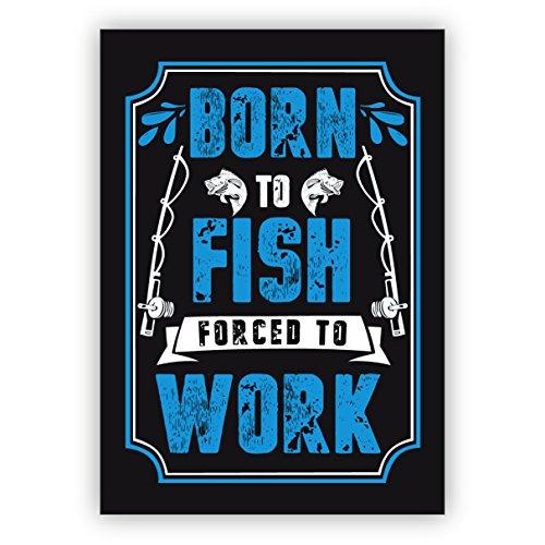 Lustige Spruchkarte für Angler mit Humor und Angelrute: Born to fish forced to work • auch direkt Versand mit ihrem Text Einleger• schöne Grußkarte mit Umschlag, hochwertig und schön