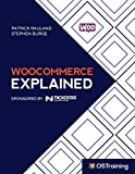 WooCommerce Explained: Your Step-by-Step Guide to WooCommerce (The Explained Series)