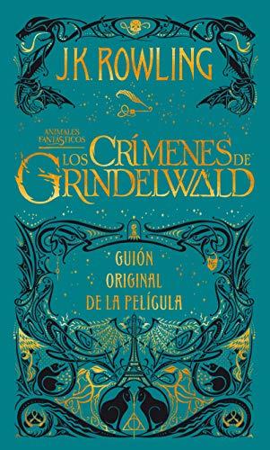 Los Crímenes de Grindelwald. Guion Original de la Película / The Crimes of Grindelwald: The Original Screenplay: Animales fantásticos 2