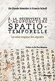 A la découverte de l'acupuncture spatio-temporelle - La valse magique des aiguilles