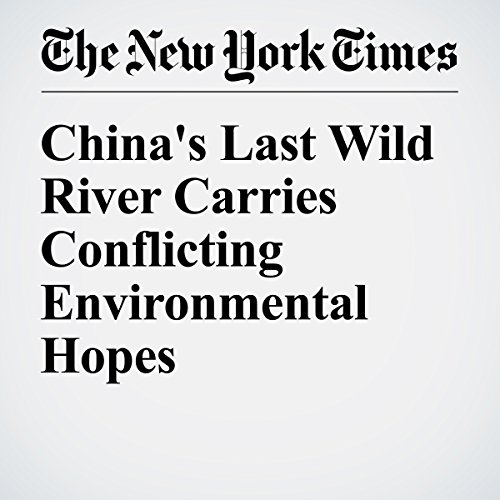 China's Last Wild River Carries Conflicting Environmental Hopes cover art