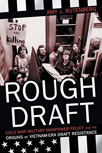 Compare Textbook Prices for Rough Draft: Cold War Military Manpower Policy and the Origins of Vietnam-Era Draft Resistance  ISBN 9781501739583 by Rutenberg, Amy J.