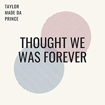 Thought We Was Forever