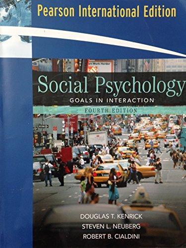 Social Psychology:4th Ed. Goals in Interaction By International Kenrick, Douglas T.; Cialdini, Robert B.; Neuberg, Steven L.