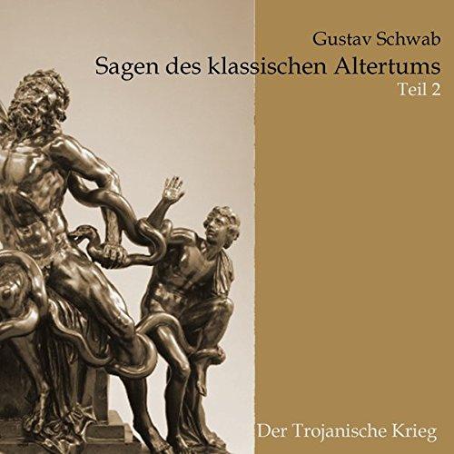 Sagen des klassischen Altertums: Teil 2: Die Sagen Trojas