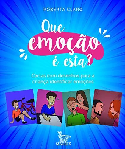 Que emoção é esta?: Cartas com desenhos para a criança identificar as emoções
