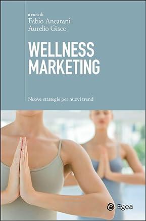 Wellness marketing: Nuove strategie per nuovi trend