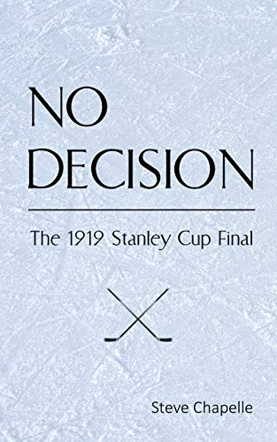 NO DECISION: The 1919 Stanley Cup Final (English Edition)
