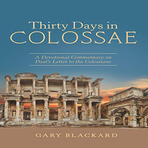 Thirty Days in Colossae Audiobook By Gary Blackard cover art