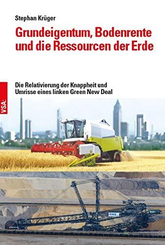 Grundeigentum, Bodenrente und die Ressourcen der Erde: Die Relativierung der Knappheit und Umrisse eines linken Green New Deal