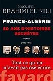 France-Algérie - 50 ans d'histoires secrètes : 1962-1992 Tome 1 (Documents) - Format Kindle - 14,99 €