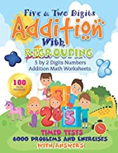 Five and Two Digits Addition With Regrouping 100 Practice Drills Workbook: 5 by 2 Digit Numbers Addition Math Worksheets. Timed Tests 6000 Problems and Exercises With Answers