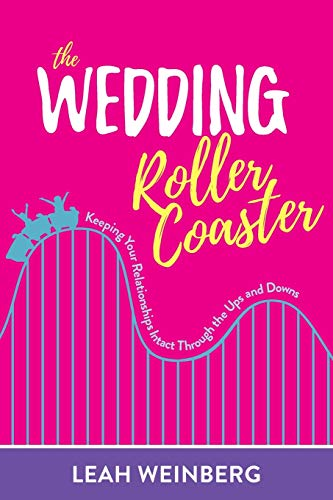 The Wedding Roller Coaster: Keeping Your Relationships Intact Through the Ups and Downs