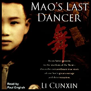 Mao's Last Dancer                   By:                                                                                                                                 Li Cunxin                               Narrated by:                                                                                                                                 Paul English                      Length: 15 hrs and 22 mins     1,331 ratings     Overall 4.5