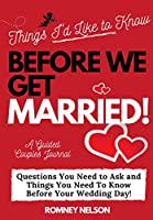 Things I'd Like to Know Before We Get Married: Questions You Need to Ask and Things You Need to Know Before Your Wedding Day - A Guided Couple's Journal.