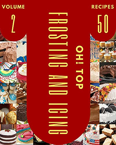 Oh! Top 50 Frosting And Icing Recipes Volume 2: Cook it Yourself with Frosting And Icing Cookbook! (English Edition)