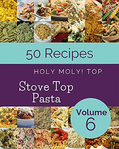 Holy Moly! Top 50 Stove Top Pasta Recipes Volume 6: The Highest Rated Stove Top Pasta Cookbook You Should Read (English Edition)