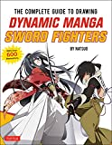 The Complete Guide to Drawing Dynamic Manga Sword Fighters: (An Action-Packed Guide with Over 600 illustrations)