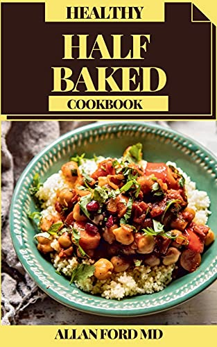 HEALTHY HALF BAKED COOKBOOK : Very basic half-cooking assortment The total Mediterranean cookbook with lively plans tried in the kitchen for living and eating admirably consistently