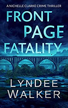 Front Page Fatality: A Nichelle Clarke Crime Thriller by [LynDee Walker]