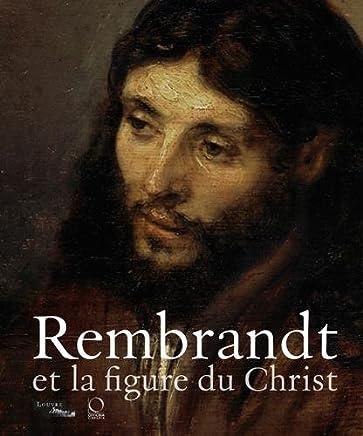 Rembrandt et la figure du Christ. Catalogo della mostra. Ediz. illustrata