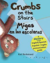 Crumbs on the Stairs - Migas en las escaleras: A Mystery in English & Spanish (Mini-mysteries for Minors) (Volume 2)