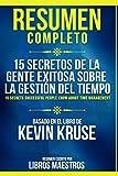 Resumen Completo: 15 Secretos De La Gente Exitosa Sobre La Gestión Del Tiempo (15 Secrets Successful...