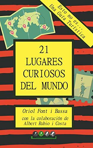 Esto no es... Una Guía Turística: 21 Lugares Curiosos del Mundo eBook: Font i Bassa, Oriol, Rubio i Costa, Albert: Amazon.es: Tienda Kindle