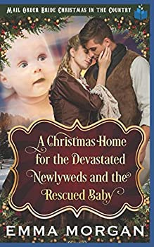 A Christmas Home for the Devastated Newlyweds and Rescued Baby  Mail Order Bride Christmas in the Country