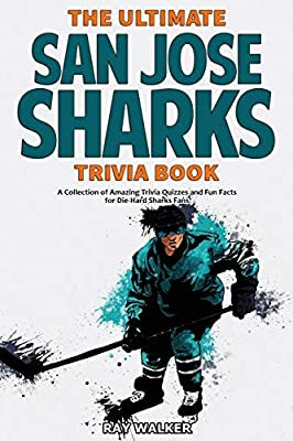 The Ultimate San Jose Sharks Trivia Book: A Collection of Amazing Trivia Quizzes and Fun Facts for Die-Hard Sharks Fans!