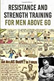 Resistance And Strength Training For Men Above 60: Personal and self paced guide on different anti-aging techniques to slow down the aging process. It is never too late to start caring for yourself.
