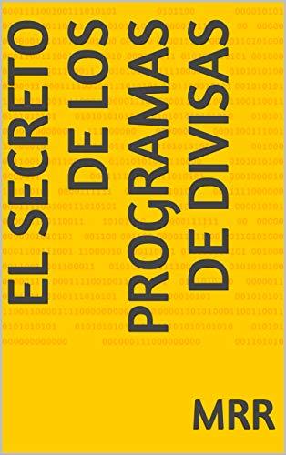 El secreto de los programas de divisas (Spanish Edition)