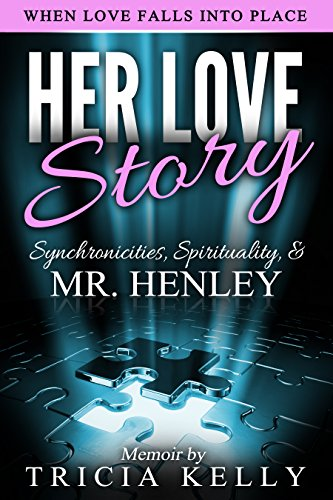 Book: HER LOVE STORY - Synchronicities, Spirituality & Mr. Henley by Tricia Kelly