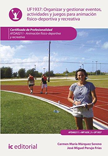 Organizar y gestionar eventos, actividades y juegos para animación físico-deportiva y recreativa. AFDA0211 - Animación físico-deportiva y recreativa