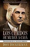 Cuando Los Cerdos Se Mudan A Casa: Cómo deshacerse de las influencias demoníacas (Spanish Edition)