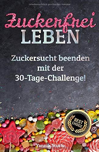 Zuckerfrei leben: Zuckersucht beenden mit der 30-Tage-Challenge!