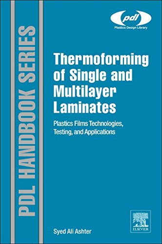 Thermoforming of Single and Multilayer Laminates: Plastic Films Technologies, Testing, and Applications (Plastics Design Library) (English Edition)