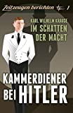Kammerdiener bei Hitler - Karl Wilhelm Krause: Im Schatten der Macht